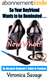 So Your Boyfriend Wants to be Dominated… Now What?: An Absolute Beginner's Guide to Femdom (English Edition)
