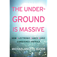 The Underground Is Massive: How Electronic Dance Music Conquered America