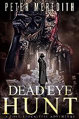Dead Eye Hunt: A Post Apocalypse Adventure (The Dead Among Us Book 1) Kindle Edition
