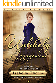Unlikely Engagement: The Duke's Daughter - Lady Amelia Atherton: A Short Read Serial Novella 3 of 4 (Gentlemen of Regency Romance Book 13)