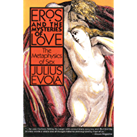 Eros and the Mysteries of Love: The Metaphysics of Sex (English Edition)