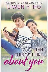 Ten Things I Like About You: A Sweet YA Romance (Edenvale Arts Academy Book 5) Kindle Edition