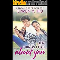 Ten Things I Like About You: A Sweet YA Romance (Edenvale Arts Academy Book 5)