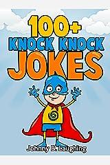 100+ Knock Knock Jokes: Funny Knock Knock Jokes for Kids (Knock Knock Joke Series Book 1) Kindle Edition