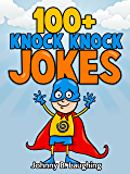 100+ Knock Knock Jokes: Funny Knock Knock Jokes for Kids (Knock Knock Joke Series Book 1) (English Edition)