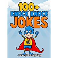 100+ Knock Knock Jokes: Funny Knock Knock Jokes for Kids (Knock Knock Joke Series Book 1)