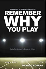 Remember Why You Play: Faith, Football, and a Season to Believe Kindle Edition