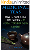 Medicinal Teas: How To Make A Tea Herb Garden + 30 Herbal Teas For Every Ailment