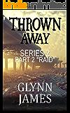 """Thrown Away Series 2 - Part 2 """"Raid"""""""