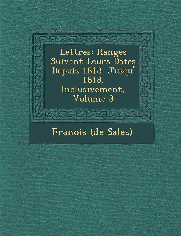 Download Lettres: Rang Es Suivant Leurs Dates Depuis 1613. Jusqu' 1618. Inclusivement, Volume 3 (French Edition) ebook
