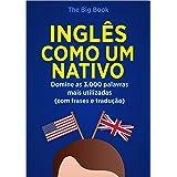 Inglês Como Um Nativo ( Aprenda 10x mais Rápido ): Domine as 3.000 Palavras Mais Utilizadas do Inglês - Com Frase e Traduções