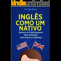 Inglês Como Um Nativo ( Aprenda 10x mais Rápido ): Domine as 3.000 Palavras Mais Utilizadas do Inglês - Com Frase e…