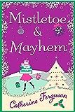 Mistletoe and Mayhem: A cosy, chaotic Christmas read!