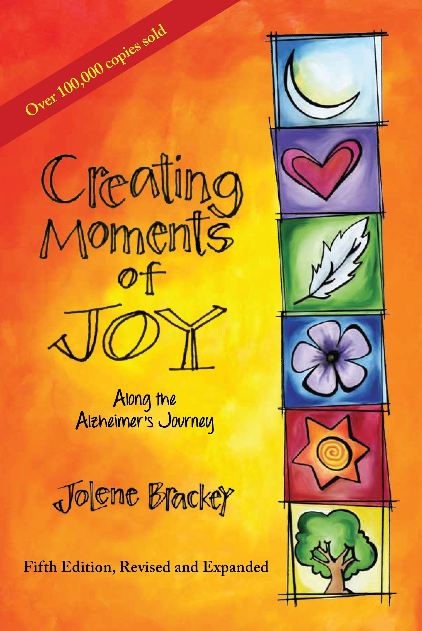 Creating Moments of Joy Along the Alzheimer's Journey: A Guide for Families and Caregivers, Fifth Edition, Revised and Expanded by Purdue University Press
