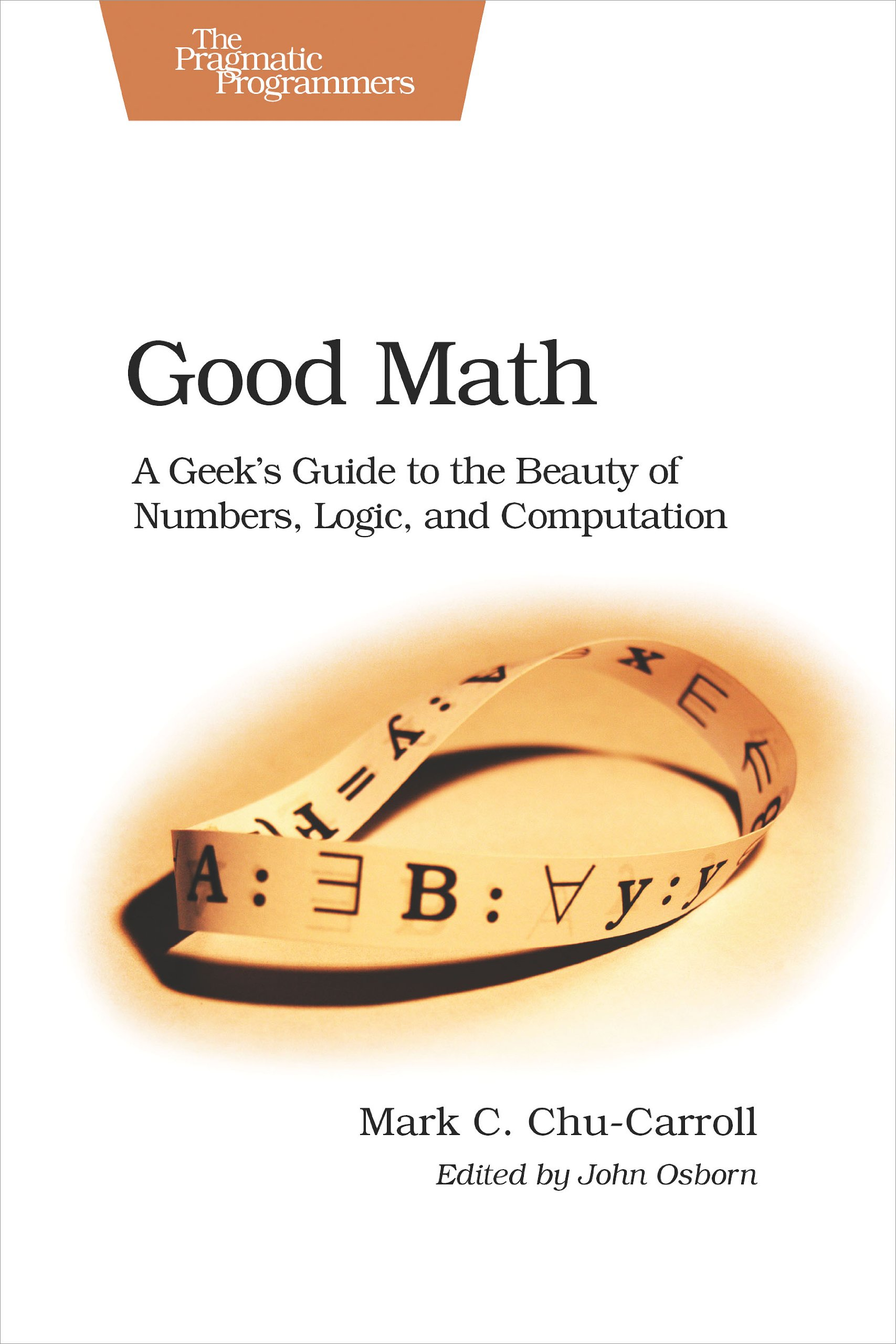 Good Math  A Geek's Guide To The Beauty Of Numbers Logic And Computation  Pragmatic Programmers   English Edition