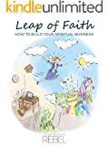 LEAP OF FAITH: HOW TO BUILD YOUR SPIRITUAL BUSINESS (English Edition)