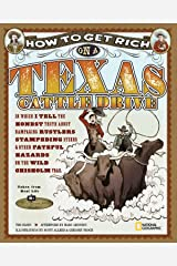 How to Get Rich on a Texas Cattle Drive: In Which I Tell the Honest Truth About Rampaging Rustlers, Stampeding Steers and Other Fateful Hazards on the Wild Chisolm Trail Hardcover
