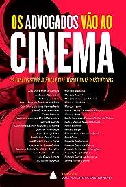 Os advogados vão ao cinema: 39 ensaios sobre Justiça e Direito em filmes inesquecíveis