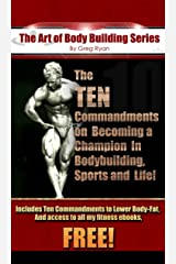 """The """"Art"""" of Body Building - The Ten Commandments to Becoming a Champion! Kindle Edition"""