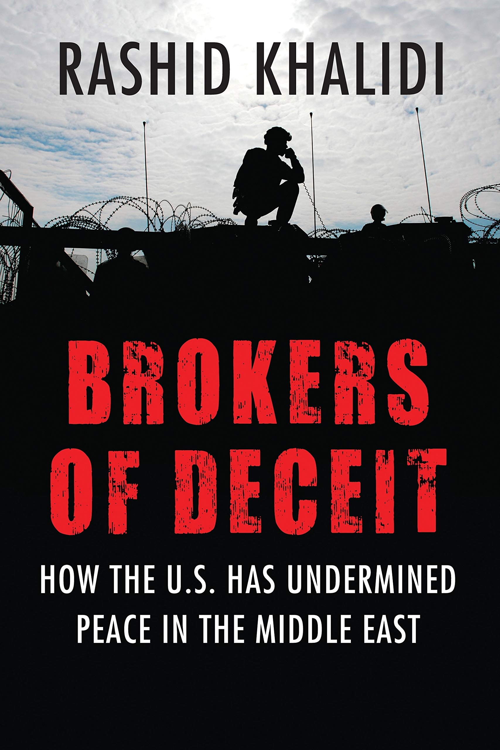 Brokers of Deceit: How the U.S. Has Undermined Peace in the Middle East:  Rashid Khalidi: 0884156504564: Amazon.com: Books