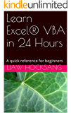 Learn Excel® VBA in 24 Hours: A quick reference for beginners