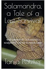 """Salamandra, a Tale of a Last Survival: with photos of """"Salamandra sculptures"""" on our Kentish farm Kindle Edition"""
