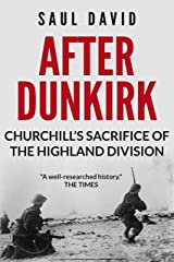 After Dunkirk: Churchill's Sacrifice of the Highland Division Kindle Edition