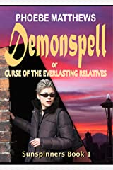 Demonspell or Curse of the Everlasting Relatives (Sunspinners Book 1) Kindle Edition
