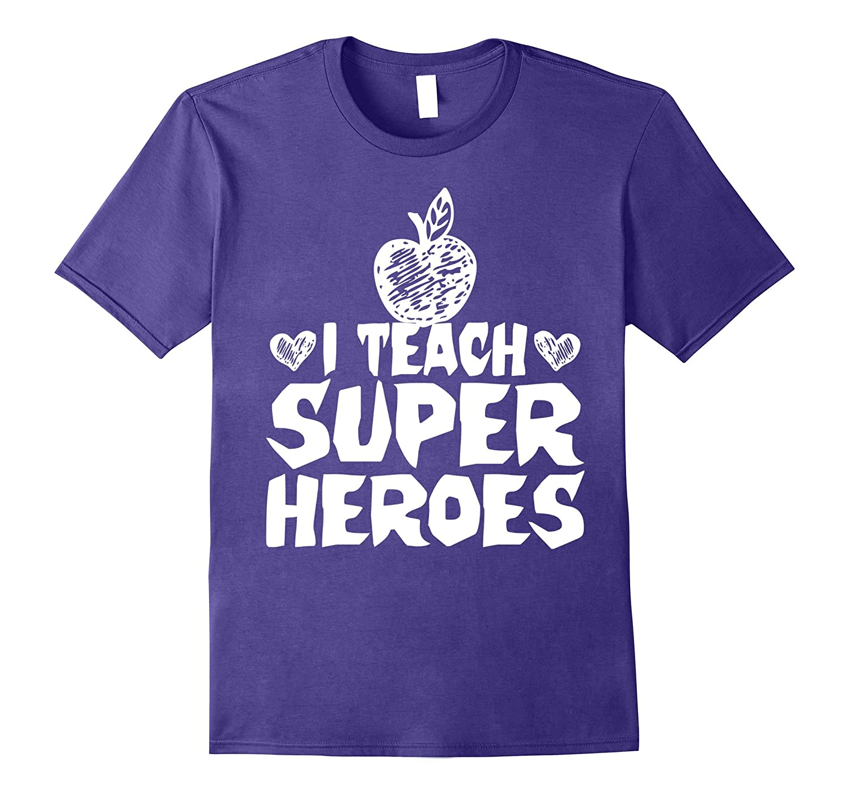 I Teach Super Heroes Funny Tee Gift For Great Lucky Teacher-FL