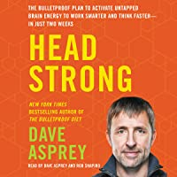 Head Strong: The Bulletproof Plan to Activate Untapped Brain Energy to Work Smarter...