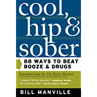 Cool, Hip & Sober: 88 Ways to Beat Booze and Drugs (English Edition)