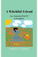 A Witchful Friend: An Amazing Tail Of A Pumpkin. Kindle Edition