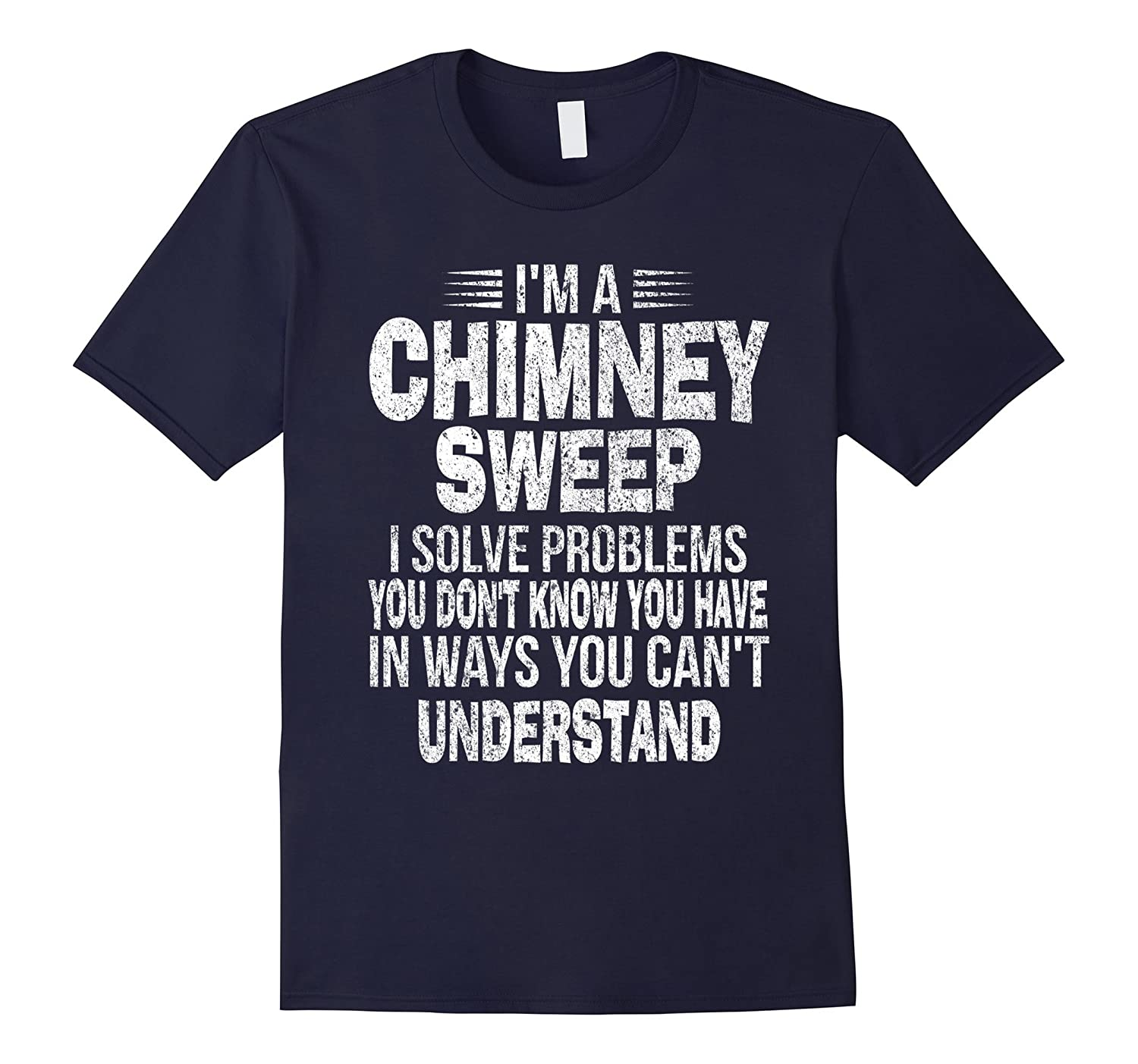 Chimney Sweep Funny Problem Solving Distressed T-Shirt-TD