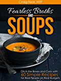 Fearless Broths and Soups: Ditch the Boxes and Cans with 60 Simple Recipes for Real People on Real Budgets