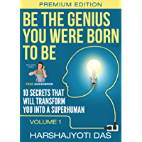 Be The Genius You Were Born To Be: 10 Secrets That Will Transform You Into A Superhuman (Health, Abundance, Happiness & Positive Thinking Book 1)