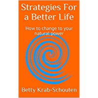 Strategies For a Better Life : How to change to your natural power (English Edition)
