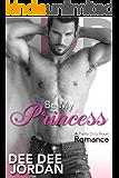 Be My Princess - A Bad Boy Billionaire Romance (Pretty Dirty Romance Book 1)