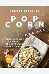 Perfect Personal Popcorn Recipes: An Illustrated Cookbook of Customized Snack Ideas! Kindle Edition