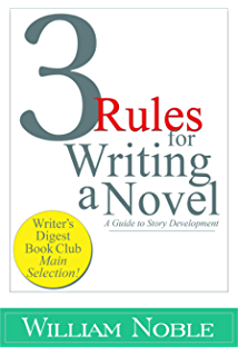 Three Rules for Writing a Novel: A Guide to Story Development (Classic Wisdom on Writing)