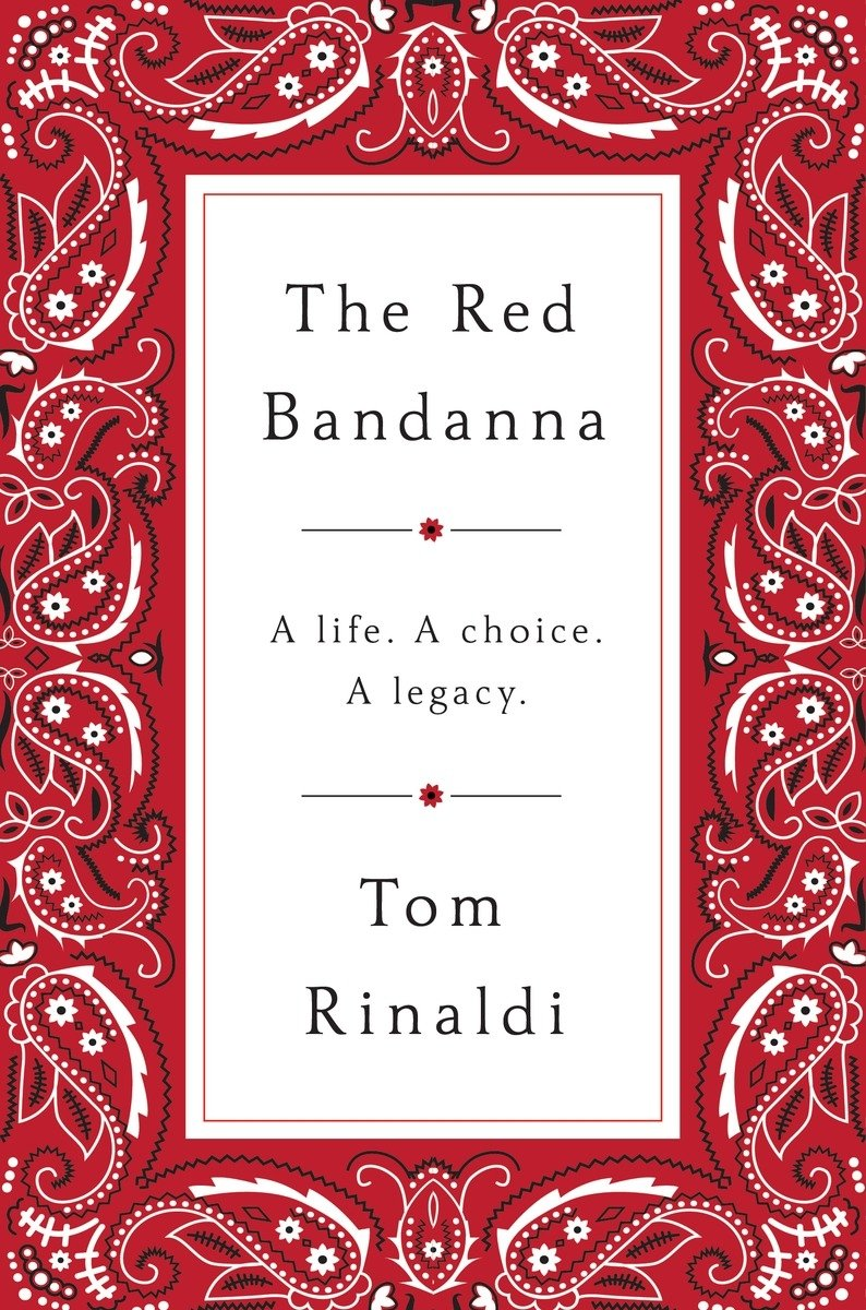 The red bandanna a life a choice a legacy tom rinaldi the red bandanna a life a choice a legacy tom rinaldi 9781594206771 amazon books kristyandbryce Image collections