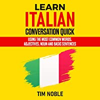 Learn Italian Conversation Quick: Using the Most Common Words, Adjectives, Noun and Basic Sentences