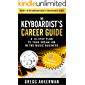 """The Keyboardist's Career Guide: A 10-Step Plan to Your Dream Job in the Music Business (""""Awesome Music is Your Business"""" Series: Book 1)"""