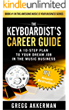 "The Keyboardist's Career Guide: A 10-Step Plan to Your Dream Job in the Music Business (""Awesome Music is Your Business…"