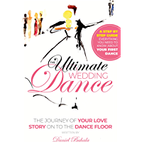 The Ultimate Wedding Dance: STEP BY STEP GUIDE Everything You Need To Know About Your First Dance book cover