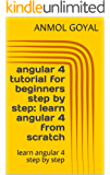 angular 4 tutorial for beginners step by step: learn angular 4 from scratch: learn angular 4 step by step (English Edition)