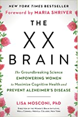 The XX Brain: The Groundbreaking Science Empowering Women to Maximize Cognitive Health and Prevent Alzheimer's Disease Kindle Edition