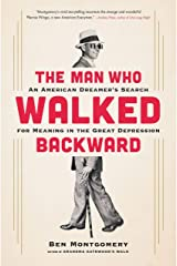 The Man Who Walked Backward: An American Dreamer's Search for Meaning in the Great Depression Kindle Edition