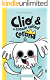 Clio and a Crown called Corona : (A Dog Secret Diary) (A Children's Book About Family, Love and Preventing the Spread of…