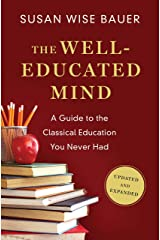 The Well-Educated Mind: A Guide to the Classical Education You Never Had (Updated and Expanded) Kindle Edition