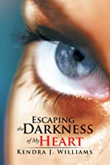Escaping the Darkness of My Heart Kindle Edition